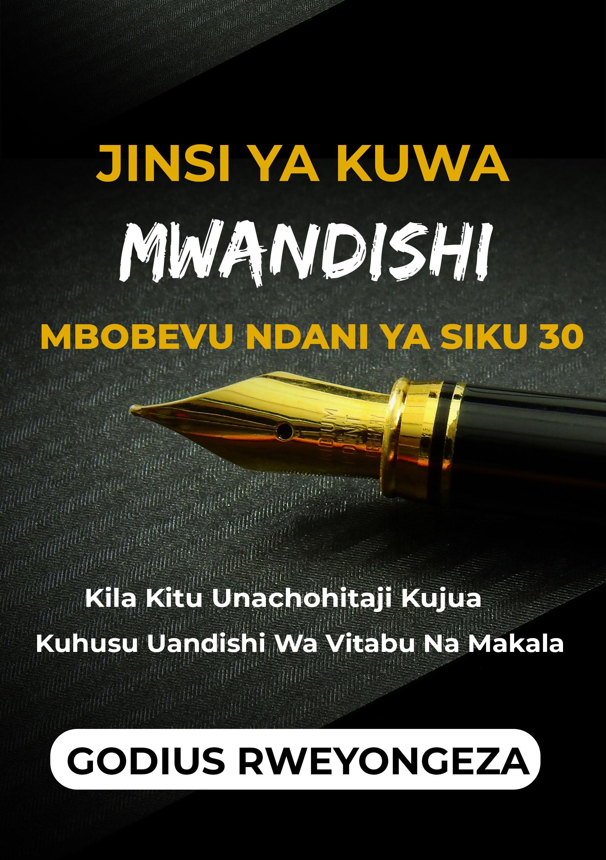 Jinsi Ya Kuwa Mwandishi Mbobevu Ndani Ya Siku 30