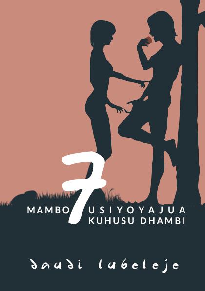 MAMBO 7 USIYOYAJUA KUHUSU DHAMBI