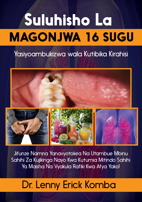 Suluhisho  La MAGONJWA 16 SUGU Yasiyoambukizwa Wala Kutibika Kirahisi