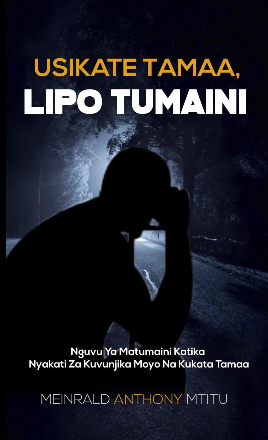 USIKATE TAMAA, LIPO TUMAINI